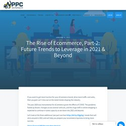 The Rise of Ecommerce, Part-2: Future Trends to Leverage in 2021 & Beyond