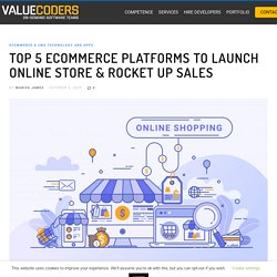 Top 5 eCommerce Platforms To Launch Online Store