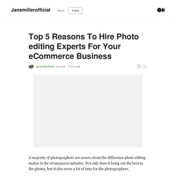 Top 5 Reasons To Hire Photo editing Experts For Your eCommerce Business