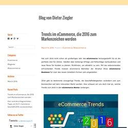 Trends im eCommerce, die 2016 zum Markenzeichen werden – Blog von Dieter Ziegler