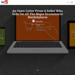 An Open Letter From A Seller Who Sells On All The Major Ecommerce Marketplaces
