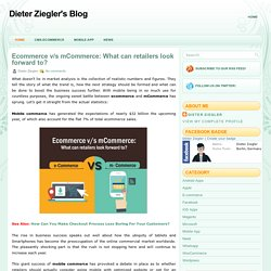 Ecommerce v/s mCommerce: What can retailers look forward to? ~ Dieter Ziegler's Blog