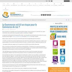 Le Ecommerce est-til un risque pour le Commerce de rue ? E-Comme