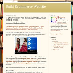 Build Ecommerce Website: 10 QUESTIONS TO ASK BEFORE YOU CREATE AN ONLINE STORE
