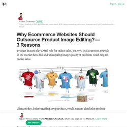 Why Ecommerce Websites Should Outsource Product Image Editing? — 3 Reasons