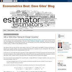 Econometrics Beat: Dave Giles' Blog: VAR or VECM When Testing for Granger Causality?