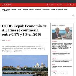 OCDE-Cepal: Economía de A.Latina se contraería entre 0,9% y 1% en 2016 - LA TERCERA