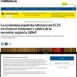 La economía española rebotará un 15,2% en el tercer trimestre y saldrá de la recesión, según la AIReF