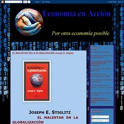 Economía en Acción: EL MALESTAR EN LA GLOBALIZACIÓN Joseph E. Stiglitz