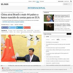 China atrai Brasil e mais 44 países a banco nascido de costas para os EUA