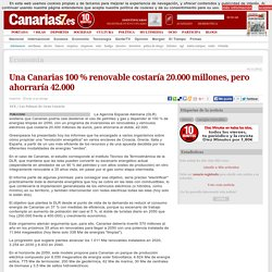 Economía. Una Canarias 100 % renovable costaría 20.000 millones, pero ahorraría 42.000