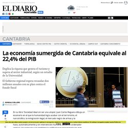 La economía sumergida de Cantabria equivale al 22,4% del PIB