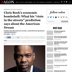 "Chris Rock's economic bombshell: What his ""riots in the streets"" prediction says about the American Dream"