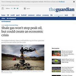 Shale gas won't stop peak oil, but could create an economic crisis