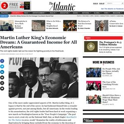 Martin Luther King's Economic Dream: A Guaranteed Income for All Americans - Jordan Weissmann