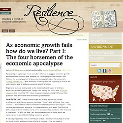 As economic growth fails how do we live? Part I: The four horsemen of the economic apocalypse