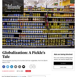 The Economic Journey of a German Pickle, From the Berlin Wall to TTIP
