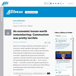 An economic lesson worth remembering: Communism was pretty terrible