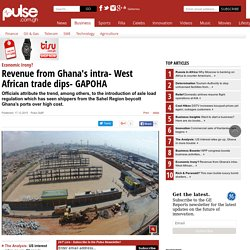 Economic Irony? Revenue from Ghana's intra- West African trade dips- GAPOHA - Business