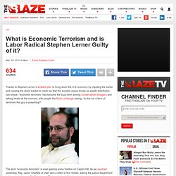 What is Economic Terrorism and is Labor Radical Stephen Lerner Guilty of it?