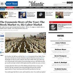 The Economic Story of the Year: The Stock Market vs. the Labor Market - Derek Thompson