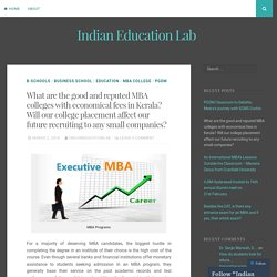 What are the good and reputed MBA colleges with economical fees in Kerala? Will our college placement affect our future recruiting to any small companies? – Indian Education Lab