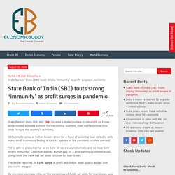 State Bank of India (SBI) touts strong 'immunity' as profit surges in pandemic - Economicbuddy- World Economic News & Financial Tips