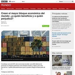 Crean el mayor bloque económico del mundo: ¿a quién beneficia y a quién perjudica? - BBC Mundo