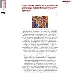 España, Grecia y Alemania. No es un conflicto de naciones, sino de clases y sectores económicos. Michael Pettis explica la eurocrisis (y muchas otras cosas). Matthew C. Klein