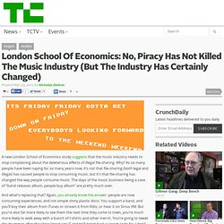 London School Of Economics: No, Piracy Has Not Killed The Music Industry (But The Industry Has Certainly Changed)