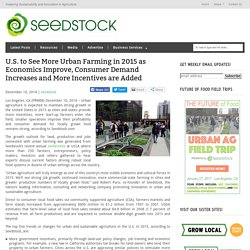 U.S. to See More Urban Farming in 2015 as Economics Improve, Consumer Demand Increases and More Incentives are Added