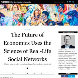 The Future of Economics Uses the Science of Real-Life Social Networks