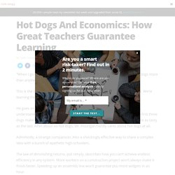 Hot Dogs And Economics: How Great Teachers Guarantee Learning