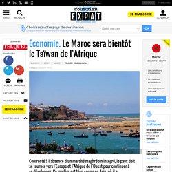 Economie . Le Maroc sera bientôt leTaïwan del'Afrique