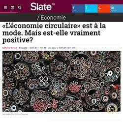 «L'économie circulaire» est à la mode. Mais est-elle vraiment positive?