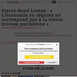 Pierre-René Lemas : « L'économie en régions ne correspond pas à la vision morose parisienne » - Les Echos