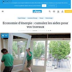 Economie d'énergie: cumulez les aides pour vos travaux - le Parisien