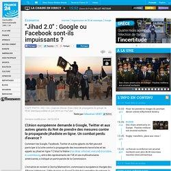 """Economie - """"Jihad 2.0"""" : Google ou Facebook sont-ils impuissants?"""
