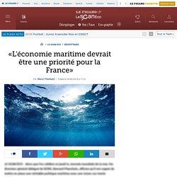 «L'économie maritime devrait être une priorité pour la France»