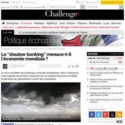 """Le """"shadow banking"""" menace-t-il l'économie mondiale?"""