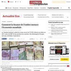 Comment la finance de l'ombre menace l'économie mondiale