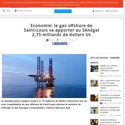 Economie: le gaz offshore de Saint-Louis va apporter au Sénégal 2,75 milliards de dollars Us