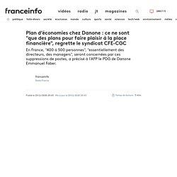 """Plan d'économies chez Danone: ce ne sont """"que des plans pour faire plaisir à la place financière"""", regrette le syndicat CFE-CGC"""