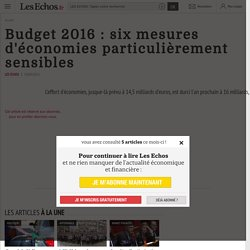 Budget 2016: six mesures d'économies particulièrement sensibles