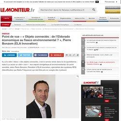 Point de vue – « Objets connectés : de l'Eldorado économique au fiasco environnemental ? », Pierre Bonzom (ELA Innovation) - Energie