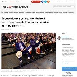 Economique, sociale, identitaire ? Une crise de « stupidité » !