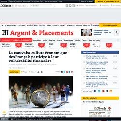 La mauvaise culture économique des Français participe à leur vulnérabilité financière