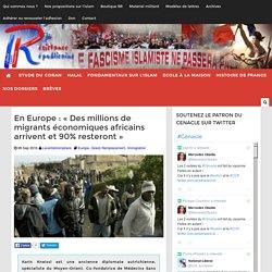 En Europe : « Des millions de migrants économiques africains arrivent et 90% resteront »