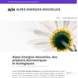 Alpes Energies Nouvelles, des produits économiques et écologiques – Alpes Energies Nouvelles