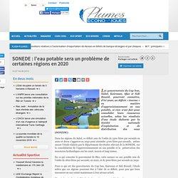 Plumes économiques - SONEDE : l'eau potable sera un problème de certaines régions en 2020
